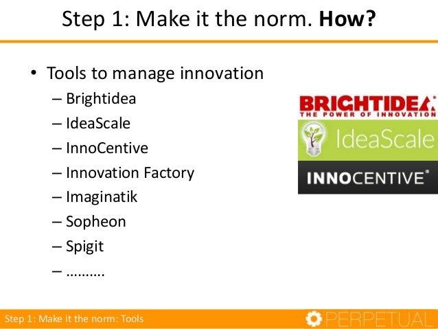 • Tools to manage innovation – Brightidea – IdeaScale – InnoCentive – Innovation Factory – Imaginatik – Sopheon – Spigit –...