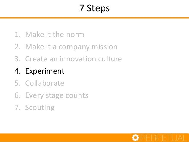 Step 4: Experiment • Run experiments instead of going on hunches • Experiment lean and quick – Validate your assumptions q...