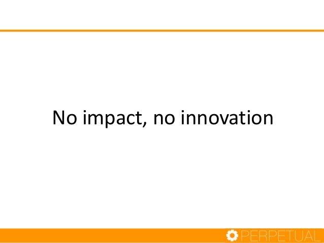 No impact, no innovation