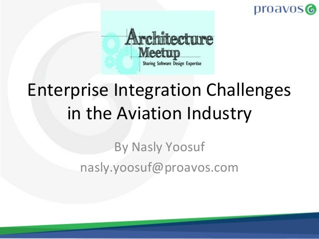 Enterprise Integration Challengesin the Aviation IndustryBy Nasly Yoosufnasly.yoosuf@proavos.com