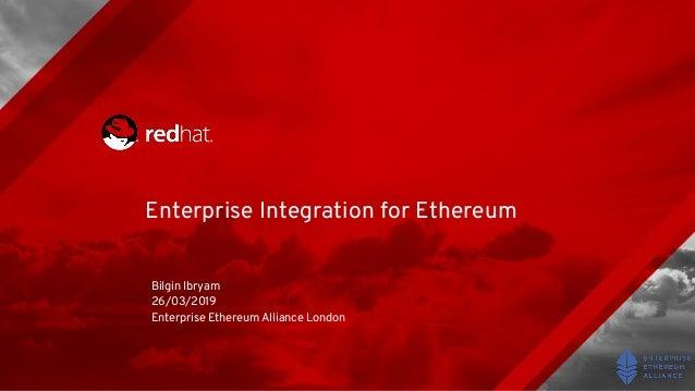 Enterprise Integration for Ethereum Bilgin Ibryam 26/03/2019 Enterprise Ethereum Alliance London