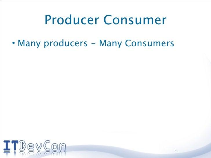 Producer Consumer • Many producers - Many Consumers                                         4