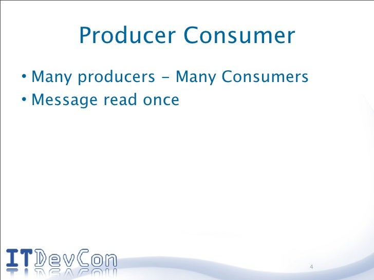 Producer Consumer • Many producers - Many Consumers • Message read once                                         4