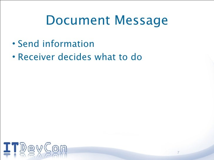 Document Message • Send information • Receiver decides what to do                                     7