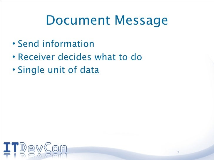 Document Message • Send information • Receiver decides what to do • Single unit of data                                   ...