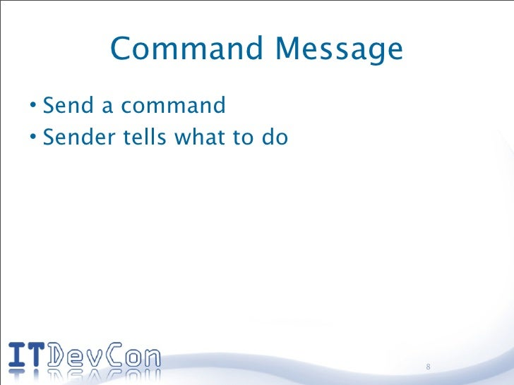 Command Message • Send a command • Sender tells what to do                                 8