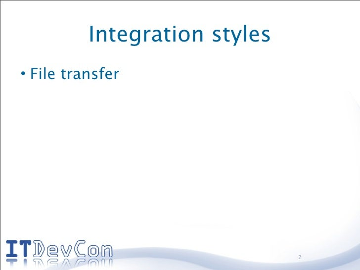 Integration styles • File transfer                                    2