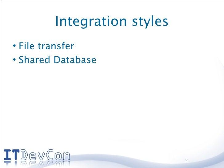 Integration styles • File transfer • Shared Database                                  2