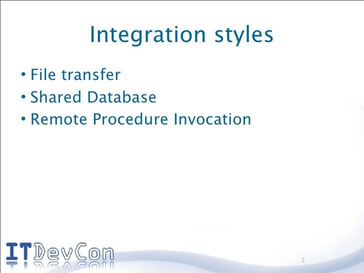 Integration styles • File transfer • Shared Database • Remote Procedure Invocation                                     2