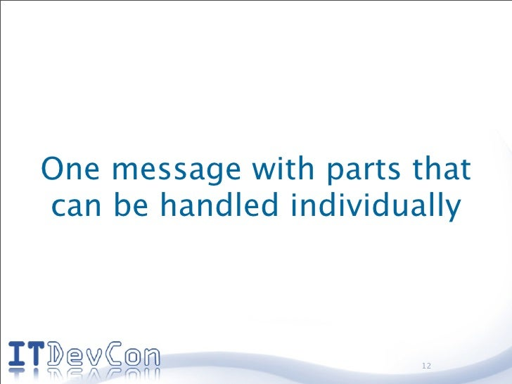 One message with parts that can be handled individually                           12