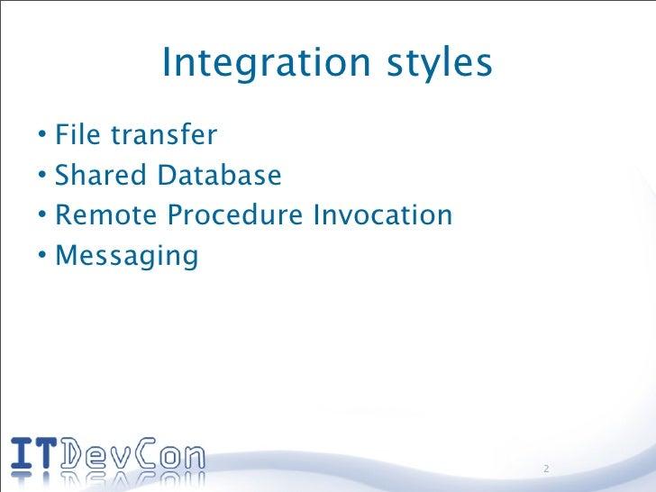Integration styles • File transfer • Shared Database • Remote Procedure Invocation • Messaging                            ...