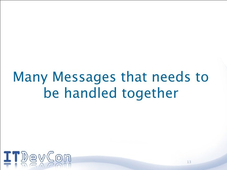 Many Messages that needs to    be handled together                           13