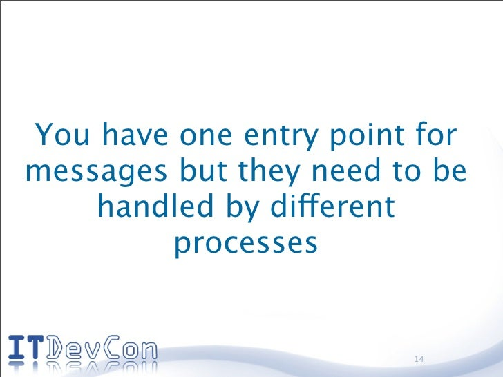You have one entry point for messages but they need to be     handled by different         processes                      ...
