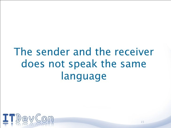 The sender and the receiver  does not speak the same         language                            15