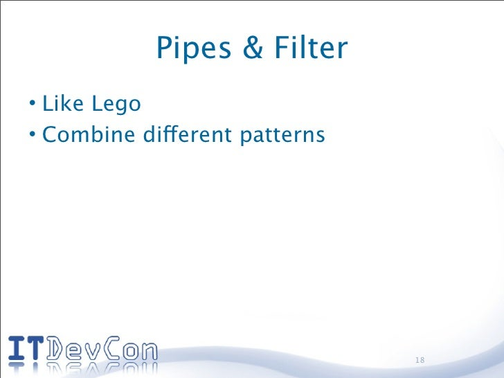 Pipes & Filter • Like Lego • Combine different patterns                                    18