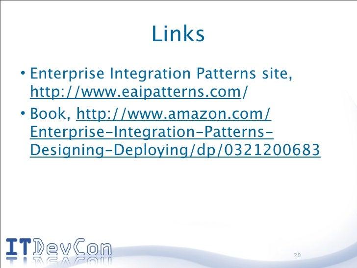 Links • Enterprise Integration Patterns site,   http://www.eaipatterns.com/ • Book, http://www.amazon.com/   Enterprise-In...