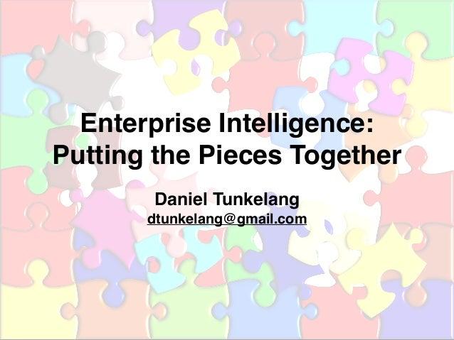 Enterprise Intelligence: Putting the Pieces Together Daniel Tunkelang dtunkelang@gmail.com