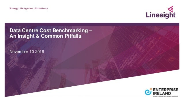 Data Centre Cost Benchmarking – An Insight & Common Pitfalls November 10 2016