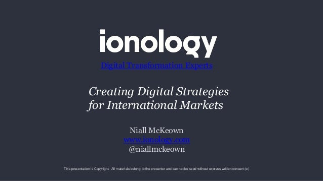 Niall McKeown www.ionology.com @niallmckeown Digital Transformation Experts This presentation is Copyright. All materials ...