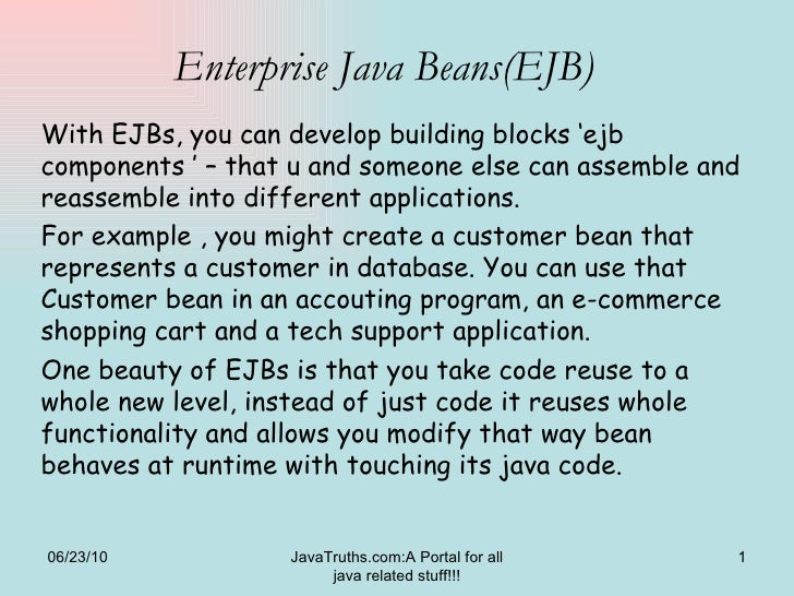 Enterprise Java Beans(EJB) With EJBs, you can develop building blocks 'ejb components ' – that u and someone else can asse...