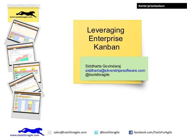 Leveraging  Enterprise  Kanban Siddharta Govindaraj [email_address] @toolsforagile