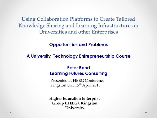 Using Collaboration Platforms to Create Tailored Knowledge Sharing and Learning Infrastructures in Universities and other ...