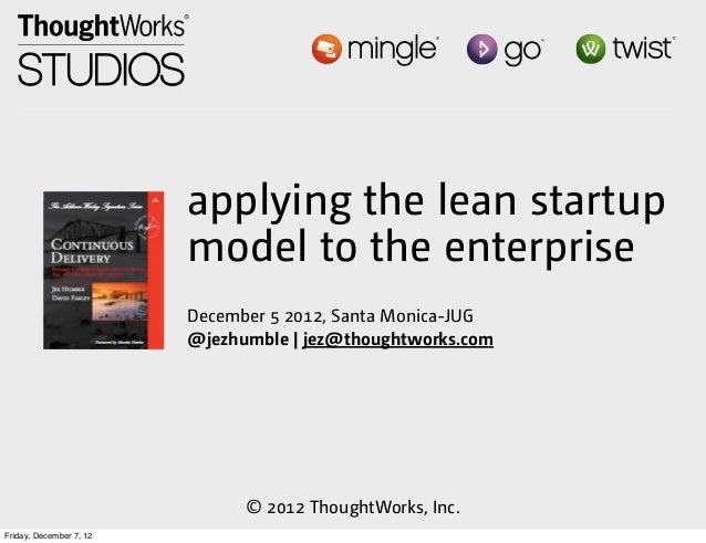 applying the lean startup                         model to the enterprise                         December 5 2012, Santa M...
