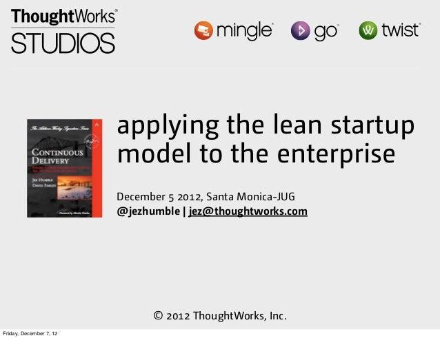 applying the lean startup                         model to the enterprise                         December 5 2012, Santa M...