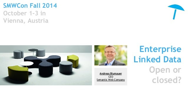Enterprise  Linked Data  Open or  closed?  Andreas Blumauer  CEO  Semantic Web Company  SMWCon Fall 2014  October 1-3 in  ...