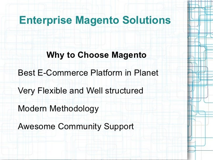 Enterprise Magento Solutions Why to Choose Magento Best E-Commerce Platform in Planet  Very Flexible and Well structured  ...