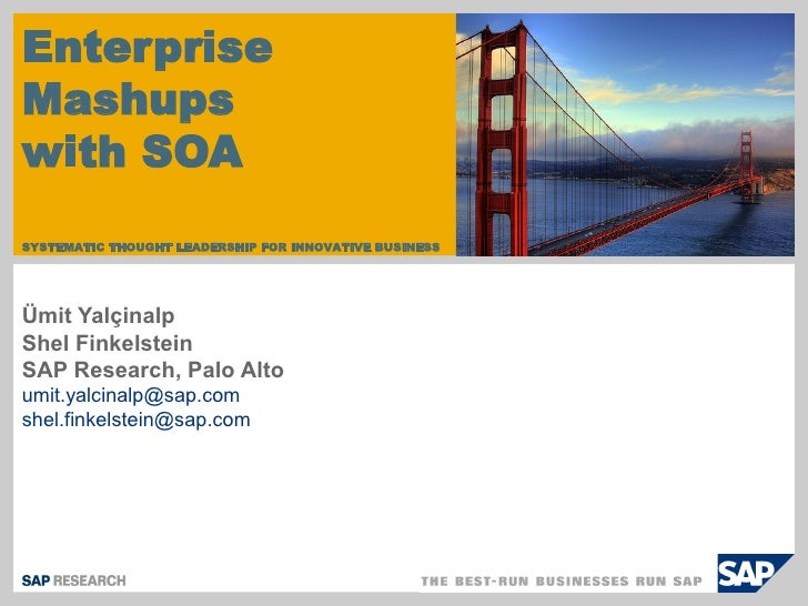 Enterprise Mashups with SOA SYSTEMATIC THOUGHT LEADERSHIP FOR INNOVATIVE BUSINESS     Ümit Yalçinalp Shel Finkelstein SAP ...