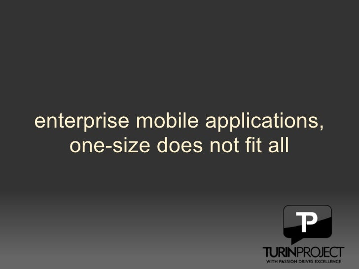 enterprise mobile applications, one-size does not fit all
