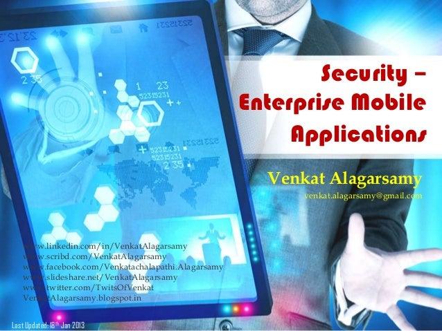 Security –Enterprise MobileApplicationsVenkat Alagarsamyvenkat.alagarsamy@gmail.comwww.linkedin.com/in/VenkatAlagarsamywww...