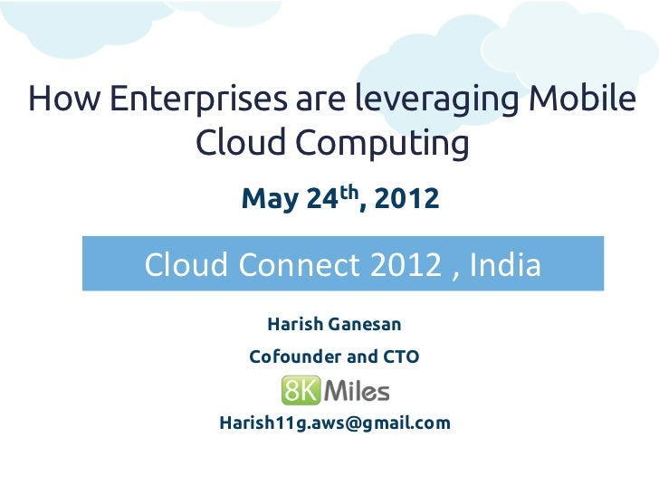 How Enterprises are leveraging Mobile         Cloud Computing             May 24th, 2012       Cloud Connect 2012 , India ...