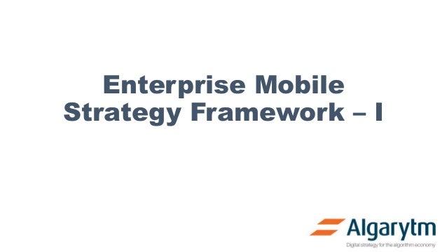 Enterprise Mobile Strategy Framework – I
