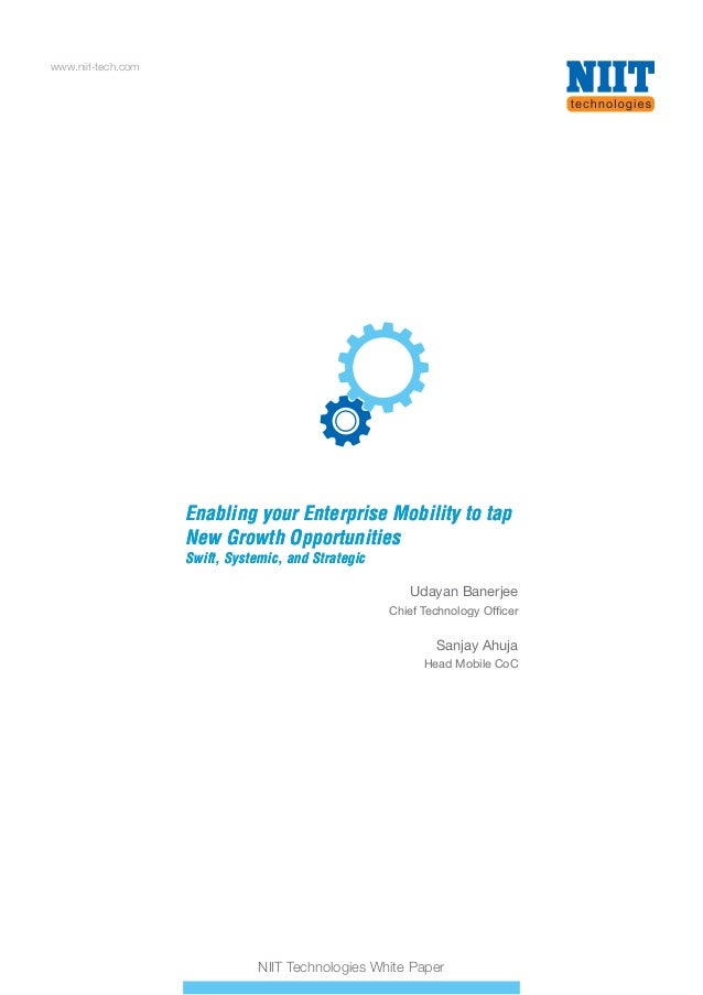 www.niit-tech.com NIIT Technologies White Paper Enabling your Enterprise Mobility to tap New Growth Opportunities Swift, S...