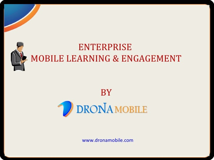 ENTERPRISEMOBILE LEARNING & ENGAGEMENT               BY         www.dronamobile.com