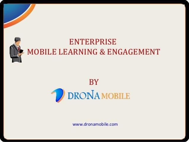 ENTERPRISEMOBILE LEARNING & ENGAGEMENTBYwww.dronamobile.com