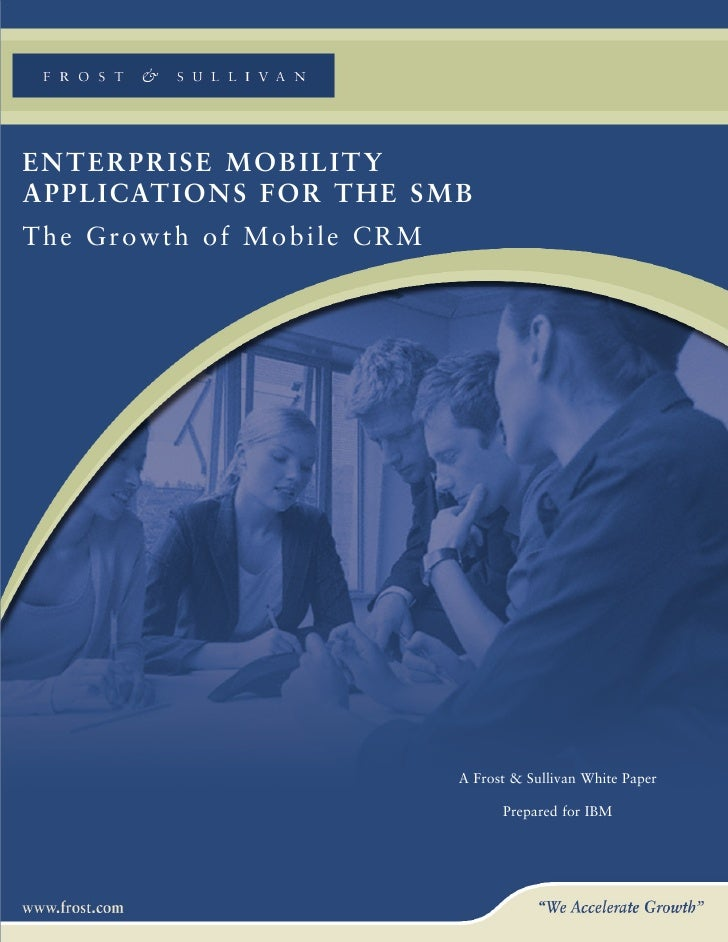 ENTERPRISE MOBILITYA P P L I CAT I O N S F O R T H E S M BThe Growth of Mobile CRM                                     A F...