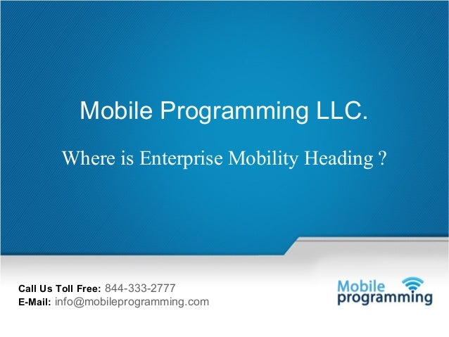 Mail Us: info@mobileprogramming.com ©2003-2014 Mobile Programming LLC. All Rights Reserved. 1 Call Us Toll Free: 844-333-2...