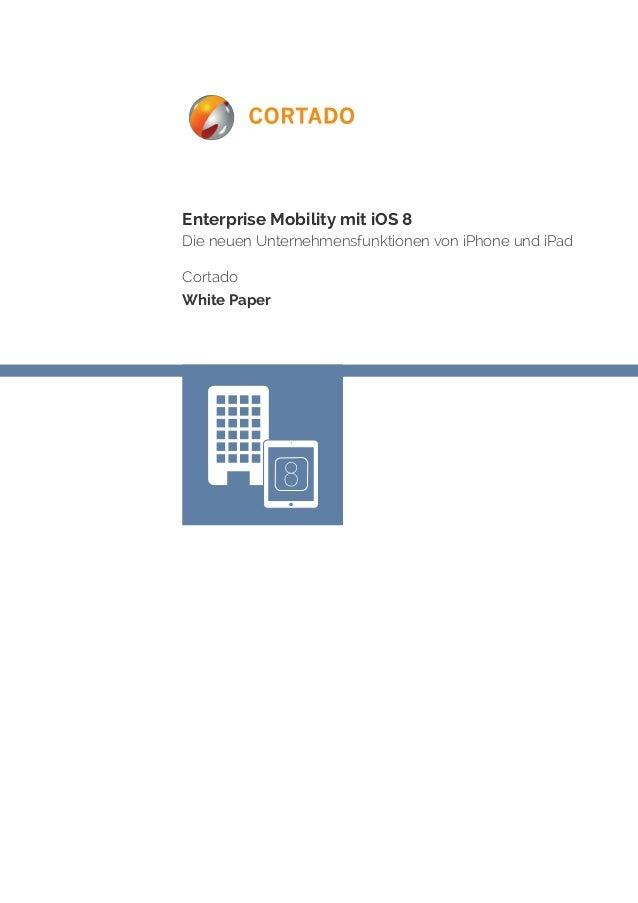 Enterprise Mobility mit iOS 8  Die neuen Unternehmensfunktionen von iPhone und iPad  Cortado  White Paper  8