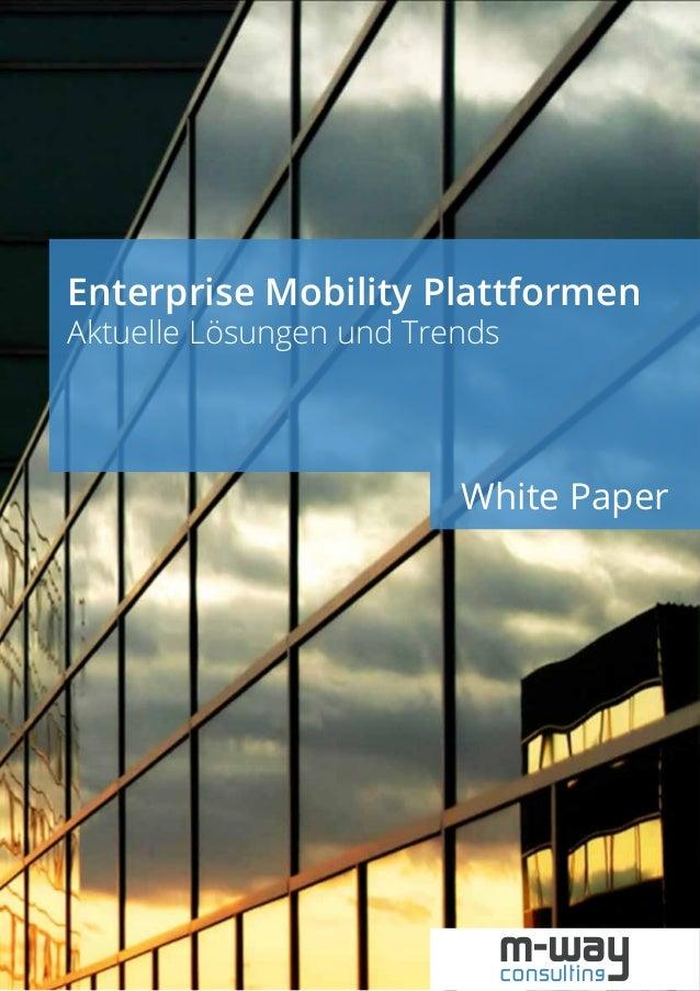 Enterprise Mobility Plattformen – Aktuelle Lösungen und Trends  Enterprise Mobility Plattformen Aktuelle Lösungen und Tren...