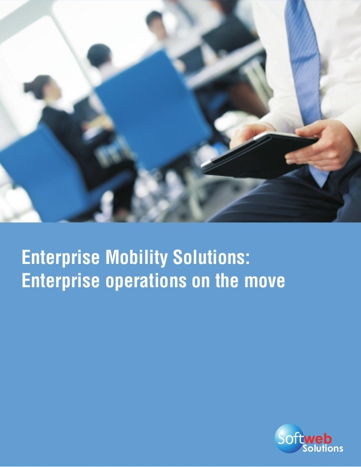 Enterprise Mobility Solutions:Enterprise operations on the move                                    Solutions