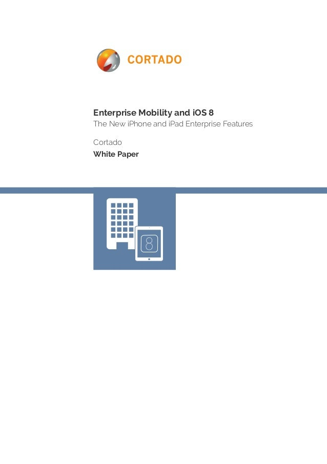 Enterprise Mobility and iOS 8  The New iPhone and iPad Enterprise Features  Cortado  White Paper  8