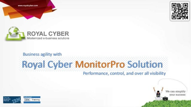 Business agility with  Royal Cyber MonitorPro Solution Performance, control, and over all visibility