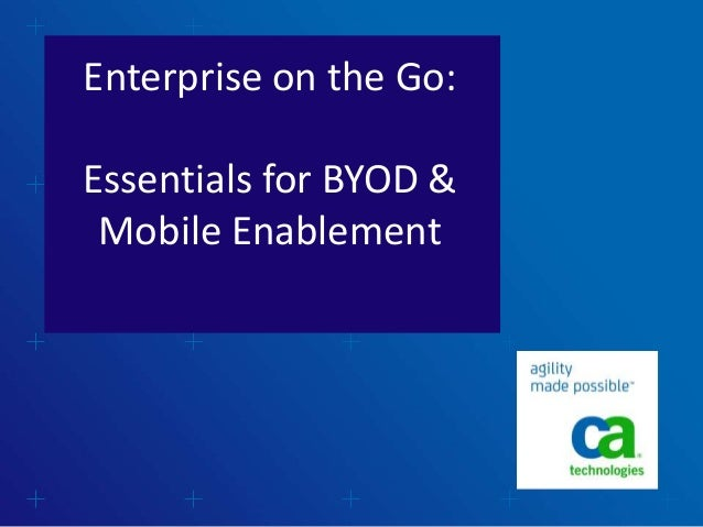 Enterprise on the Go: Essentials for BYOD & Mobile Enablement