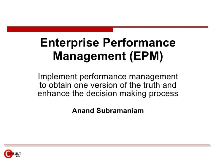 Enterprise Performance Management (EPM) Implement performance management to obtain one version of the truth and enhance th...