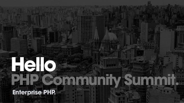 Hello PHP Community Summit. Enterprise PHP.