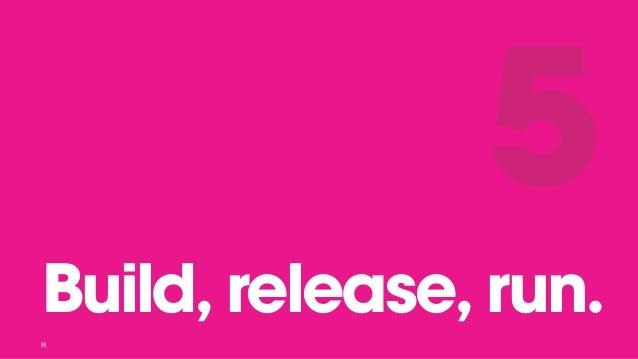 Build, release, run. 5