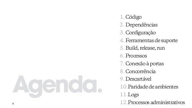 Agenda. 1. Código 2. Dependências 3. Configuração 4. Ferramentasdesuporte 5. Build,release,run 6. Processos 7. Conexãoàpor...